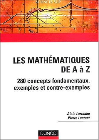 Les mathmatiques de A  Z : 280 concepts fondamentaux, exemples, et contre-exemples