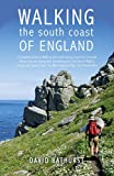 Walking the South Coast of England: A Complete Guide to Walking the South-facing Coasts of Cornwall, Devon, Dorset, Hampshire (including the Isle of ... Foreland: From Land's End to South Foreland