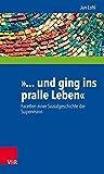 »... und ging ins pralle Leben«: Facetten einer Sozialgeschichte der Supervision (Interdisziplinäre Beratungsforschung)