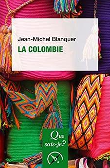 La Colombie: « Que sais-je ? » n° 4091