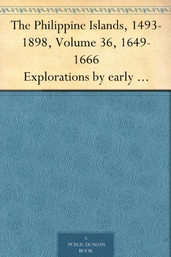 The Philippine Islands, 1493-1898, Volume 36, 1649-1666 Explorations by early navigators, descriptions of the islands and their peoples, their history ... of the nineteenth century. (English Edition)