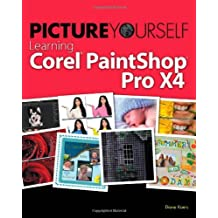 Picture Yourself Learning Corel PaintShop Photo Pro X4 by Diane Koers (2011-09-12)