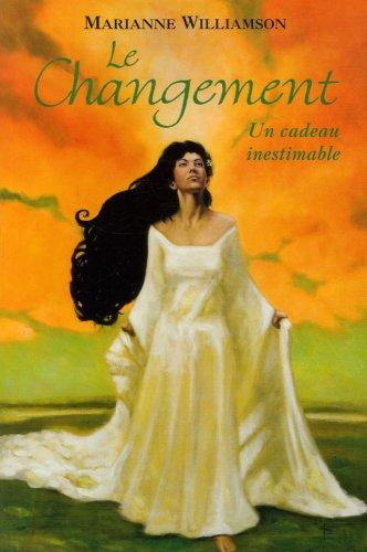 Le Changement : Un cadeau inestimable. Leçons spirituelles pour changer votre vie