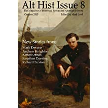Alt Hist Issue 8: The magazine of alternate history and historical fiction: Volume 8