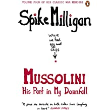 Mussolini: His Part in My Downfall (Spike Milligan War Memoirs)