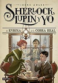 El enigma de la cobra real: Sherlock, Lupin y yo 7 par Irene Adler