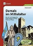 Damals im Mittelalter: Die sach- und kindgerechte Kopiervorlagensammlung für die 3./4. Klasse - Ursula Lassert