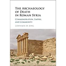 The Archaeology of Death in Roman Syria: Burial, Commemoration, and Empire