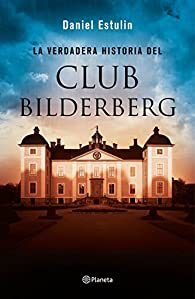 La verdadera historia del Club Bilderberg par Daniel Estulin