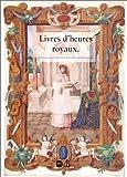 Livres d'heures royaux. La Peinture de manuscrit à la cour de France au temps de Henri II