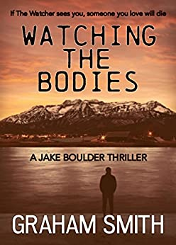 Watching The Bodies (Jake Boulder Book 1) by [Smith, Graham]