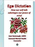 Ego Dictation: How our self-talk sabotages our peace of mind (E-Therapy Tool Kit Book 10) (English Edition)