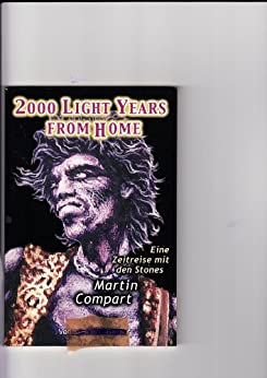 2000 LIGHTYEARS FROM HOME - Eine Zeitreise mit den Rolling Stones (German Edition) by [Compart, Martin]