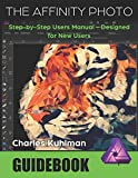 The Affinity Photo Guidebook: Step-by-Step Users Manual - Desinged for New Users