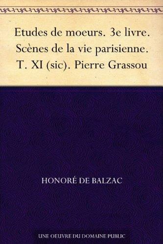 Couverture du livre Etudes de moeurs. 3e livre. Scènes de la vie parisienne. T. XI (sic). Pierre Grassou