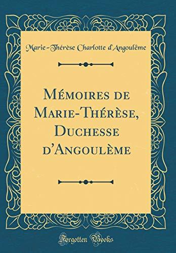 Mémoires de Marie-Thérèse, Duchesse d'Angoulème (Classic Reprint) par Marie-Therese Charlotte D'Angouleme