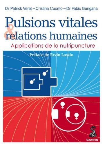 Pulsions Vitales et Relations Humaines: Applications de la Nutripuncture de Dr Patrick Veret (13 juin 2013) Broch