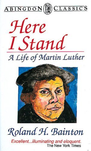 Here I Stand: A Life of Martin Luther (Abingdon Classics Series) by Roland H Bainton (1991-09-05) par Roland H Bainton