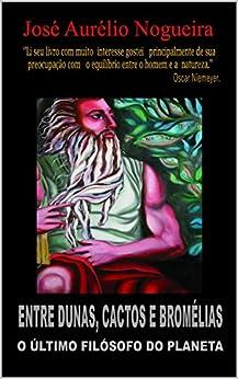 Entre dunas cactos e bromélias: O Ultimo Filósofo (Portuguese Edition) par [Nogueira, Jose Aurelio]