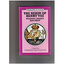 The Reign of Henry VIII: Politics, Policy and Piety (Problems in Focus)