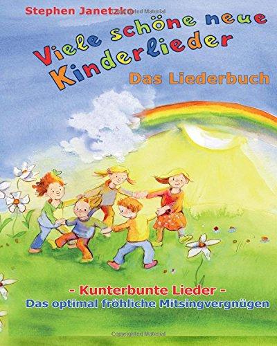 Viele schöne neue Kinderlieder - Kunterbunte Lieder - Das optimal fröhliche Mitsingvergnügen: Das Liederbuch mit vielen Texten, Noten und Gitarrengriffen zum Mitsingen und Mitspielen