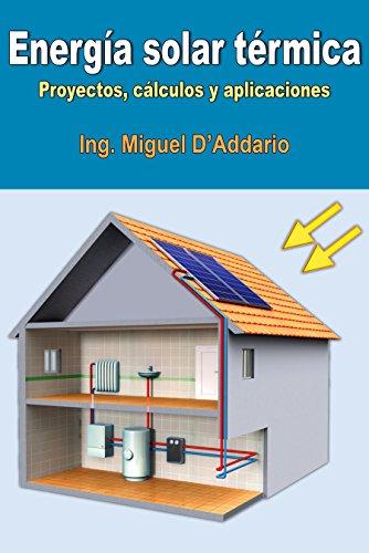 Energía solar térmica: Proyectos, cálculos y aplicaciones