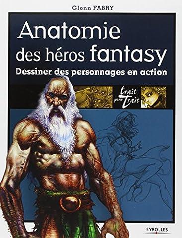 Trait Pour Trait Eyrolles - Anatomie des héros fantasy: Dessiner des personnages
