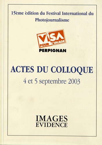 Actes du colloque Visa pour l'image, 4 et 5 septembre 2003 : 15e édition du festival international du photojournalisme par Jean-Jacques Fouché