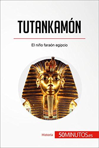 Tutankamón: El niño faraón egipcio (Historia)