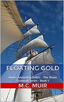 Floating Gold: Under Admiralty Orders - The Oliver Quintrell Series - Book 1 by [Muir, M.C.]