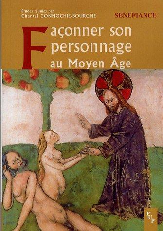 Faonner son personnage au Moyen Age : Actes du 31e colloque du CUER MA, 9, 10 et 11 mars 2006