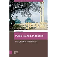 Public Islam in Indonesia: Piety, Politics, and Identity