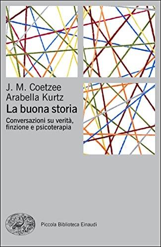 La buona storia: Conversazioni su verità, finzione e psicoterapia (Piccola biblioteca Einaudi. Big Vol. 669)