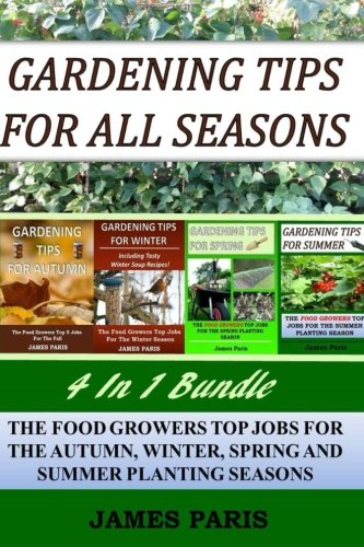 Gardening Tips For All Seasons  4 In 1 Bundle: The Food Growers Top Jobs For The Autumn, Winter, Spring And Summer Planting Seasons
