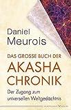 Das große Buch der Akasha-Chronik: Der Zugang zum universellen Weltengedächtnis