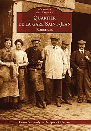 Quartier de la gare Saint-Jean - Bordeaux (Mémoire en Images) - Bordeaux Saint Jean
