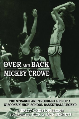 Over and Back - Mickey Crowe The Strange and Troubled Life of a Wisconsin High School Basketball Legend by Brett Christopherson (2013-10-21) par Brett Christopherson