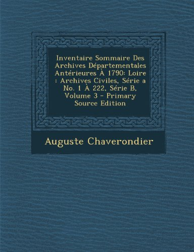 Inventaire Sommaire Des Archives Departementales Anterieures a 1790: Loire: Archives Civiles, Serie a No. 1 a 222, Serie B, Volume 3 - Primary Source