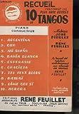 RECUEIL CONTENANT LES 10 PLUS GROS SUCCES DE TANGOS : ARGENTINA + ORO + MI SUENO + BAHIA BLANCA + ESPERAME + GRACIETA + TES YEUX BLEUS + HAWAI + DIME QUE SI + AURORA - PIANO CONDUCTEUR.