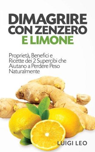 dimagrire con zenzero e limone: proprietà, benefici e ricette dei 2 supercibi che aiutano a perdere peso naturalmente