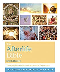 The Afterlife Bible: The Complete Guide to Otherworldly Experience (Godsfield Bibles)