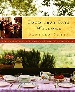 Food That Says Welcome: Simple Recipes to Spark the Spirit of Hospitality di [Smith, Barbara]