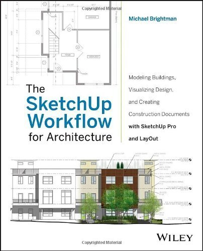 The SketchUp Workflow for Architecture: Modeling Buildings, Visualizing Design, and Creating Construction Documents with SketchUp Pro and LayOut by Brightman, Michael (2013) Paperback