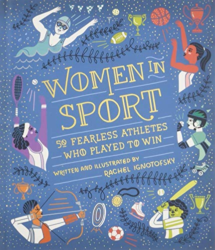 Women in Sport: Fifty Fearless Athletes Who Played to Win por Rachel Ignotofsky