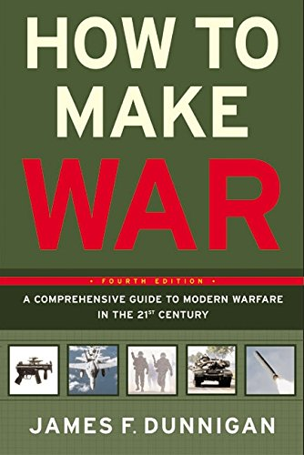 How To Make War A Comprehensive Guide to Modern Warfare for the Post-Cold War Era