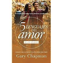 Los 5 lenguajes del amor de los jovenes / The 5 Love Languages of Teenagers: El Secreto Para Amar a Los Jovenes Con Eficacia (Favoritos: Los 5 Lenguajes Del Amor)