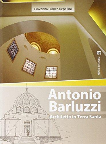 Antonio Barluzzi: Architetto in Terra Santa (Arte-Archeologia) por Giovanna Franco-Repellini