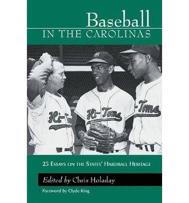 [(Baseball in the Carolinas: 25 Essays on the States' Hardball Heritage)] [Author: J.Chris Holaday] published on (May, 2002)