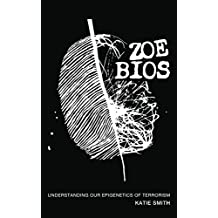 Zoe Bios: Understanding Our Epigenetics of Terrorism (English Edition)