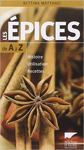 Les épices de A à Z : Histoire - Utilisation - Recettes de Bettina Matthaei,Claude Checconi (Traduction) ( 20 février 2014 )